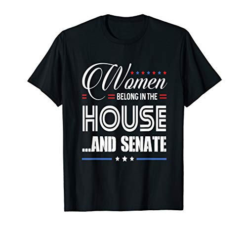 PROUD WOMEN BELONG IN THE HOUSE AND SENATE