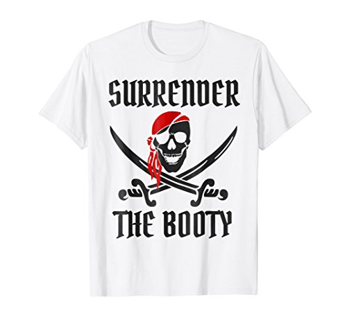 Mens Surrender The Booty T-Shirt - Funny Pirate Humor Tee Shirt XL White