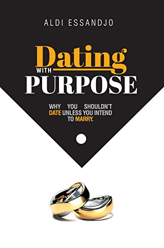 dating-with-purpose-why-you-shouldnt-date-unless-you-intend-to-marry