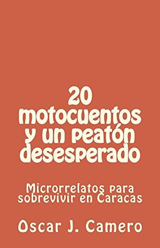 Descargar Libro 20 Motocuentos Y Un Peaton Desesperado: Microrrelatos Para Sobrevivir En Caracas Oscar J. Camero