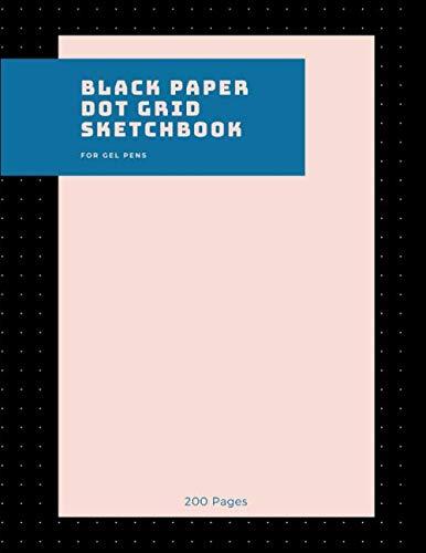 Black Paper Dot Grid Sketchbook: 200 Black Paper Pages With Bullet Dotted Grid Notebook Journal For White Ink Or Gel Pens - Funny Gifts For Doctors , Women & Girls 8.5x11 Letter Size Vol 12