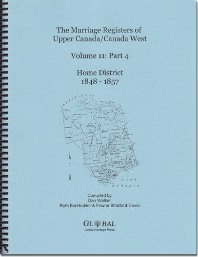 The Marriage Registers of Upper Canada Volume Eleven, Part Four, Home District 1848-1857 (Marriage Registers of Upper Canada/Canada West) pdf