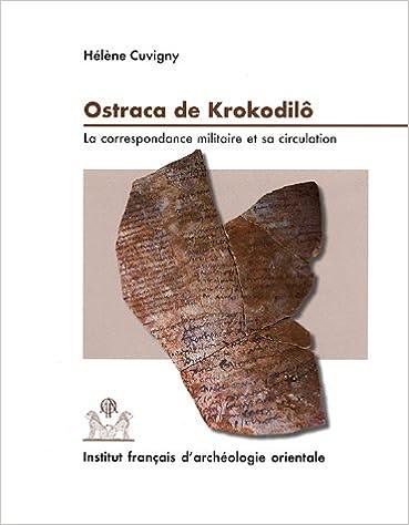 Livre gratuits Ostraca de Krokodilô: La Correspondance Militaire et sa Circulation, O.Krok. 1-151, Praesidia du Désert de Bérénice II pdf ebook