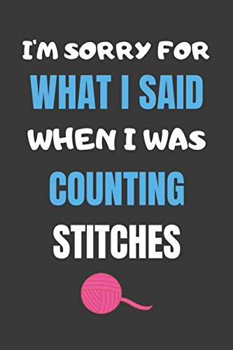 (I'M SORRY FOR WHAT I SAID WHEN I WAS COUNTING STITCHES: Crochet Project Journal Notebook. To Keep Tracking and Records Your Patterns, Designs, Crochet ... Project Stitch Hooker (100 Pages)