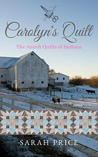Pdf Bibles Carolyn's Quilt (The Amish Quilts of Indiana Book 3)