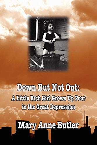 Down But Not Out: A Little Rich Girl Grows Up Poor in the Great Depression