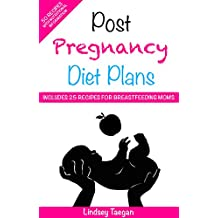 Preganacy Diet - Post Pregnancy Diet Plans - Includes 50 Healthy Recipes: 50 recipes including 25 specially crafted meals for breastfeeding mothers