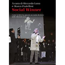 Social winner: Come la rete ha giocato un ruolo decisivo nelle elezioni 2013 (Italian Edition)