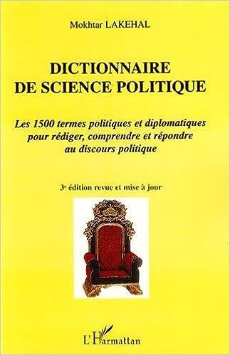 Dictionnaire de science politique : Les 1500 termes politiques et diplomatiques pour rédiger, comprendre et répondre au Discours politique