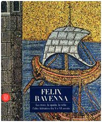 Felix Ravenna. La croce, la spada, la vela: l'alto Adriatico fra V e VI secolo. Ediz. illustrata Copertina flessibile – 20 giu 2007 A. Augenti C. Bertelli Skira 8861301797
