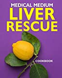 Book cover from Medical Medium Liver Rescue Cookbook by Andrew Winnington