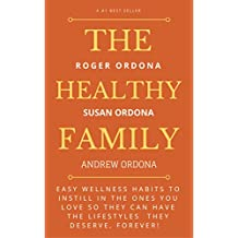 The Healthy Family: Easy wellness habits to instill in the ones you love so they can have the lifestyles  they deserve, forever!