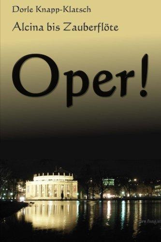 Alcina bis Zauberfloete: Spannende Opernhandlungen in Kurzfassung (Opernfuehrer, Band 1)