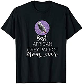 Funny Best African Grey Parrot Mom Ever Gift T-shirt | Size S - 5XL