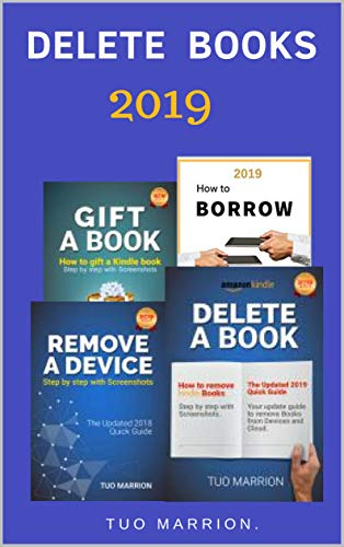 DELETE BOOK: 4 Manuscripts in 1 Book -  Gift a Kindle Book, How to remove devices.  How to Borrow and How to Return Books, Delete  Book (Utility 9) (Loan Books From My Kindle Library)