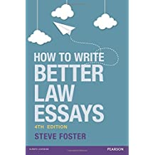 How to Write Better Law Essays: Tools & Techniques for Success in Exams & Assignments