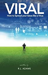 Viral: How to Spread your Ideas like a Virus
