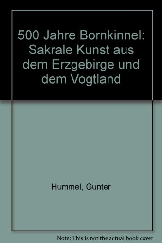 500 Jahre Bornkinnel: Sakrale Kunst aus dem Erzgebirge und dem Vogtland (German Edition)