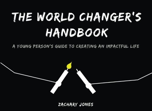 The World Changer's Handbook: A Young Person's Guide to Creating an Impactful Life