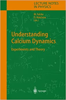 Book Understanding Calcium Dynamics: Experiments and Theory (Lecture Notes in Physics)