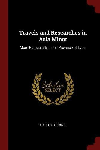 Travels and Researches in Asia Minor: More Particularly in the Province of Lycia PDF