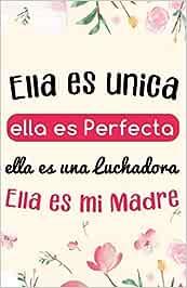 Ella es Unica ella es Perfecta ella es mi Madre: Regalos para el dia de la madre | Regalo Madre | Regalos Para Mama Dedicatoria Dia Especial Cuaderno De Notas