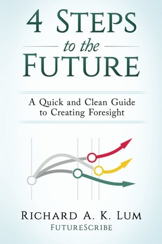 4 Steps To The Future  A Quick And Clean Guide To Creating Foresight