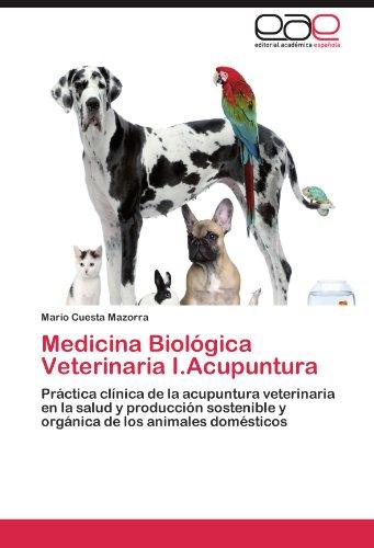 Medicina Biológica Veterinaria I.Acupuntura: Práctica clínica de la acupuntura veterinaria en la salud y producción sostenible y orgánica de los animales domésticos (Spanish Edition)