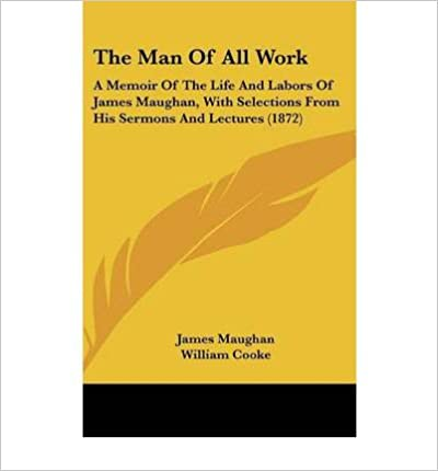 Book The Man of All Work: A Memoir of the Life and Labors of James Maughan, with Selections from His Sermons and Lectures (1872) (Hardback) - Common