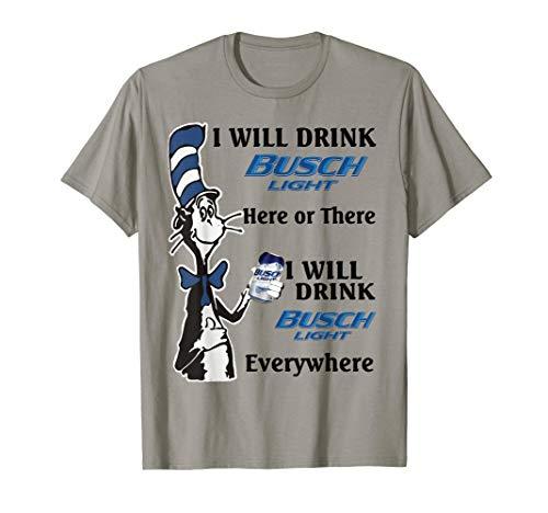 Here Womens Light T-shirt - I-Will Drink Buschs T-Shirt Light here Or There Shirt