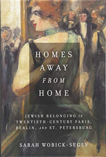 Homes Away from Home: Jewish Belonging in Twentieth-Century Paris, Berlin, and St. Petersburg (Stanford Studies in Jewish History and Culture)