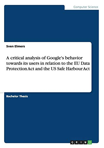 A critical analysis of Google's behavior towards its users in relation to the EU Data Protection Act and the US Safe Har