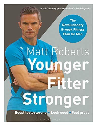 Matt Roberts' Younger, Fitter, Stronger: The Revolutionary 8-week Fitness Programme for Men