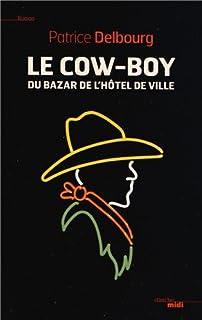 Le cow-boy du bazar de l'hôtel de ville : roman, Delbourg, Patrice