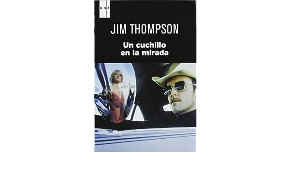 Un cuchillo en la mirada: JIM THOMPSON : 9788490062616: Amazon.com: Books
