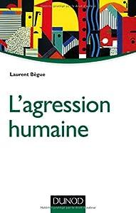 vignette de 'L'agression humaine (Laurent Bègue)'