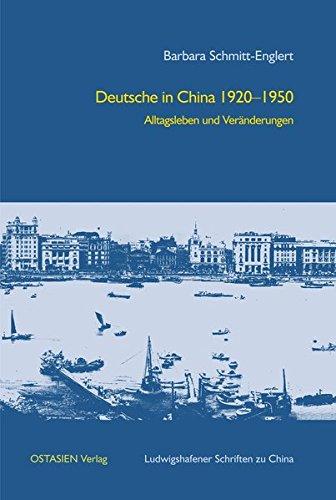Deutsche in China 1920–1950: Alltagsleben und Veränderungen (Ludwigshafener Schriften zu China)