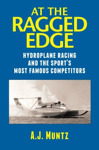At the Ragged Edge: Hydroplane racing and the sport's most famous competitors