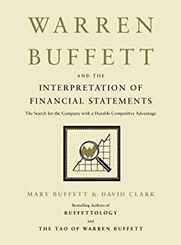 Warren Buffett and the Interpretation of Financial Statements: The Search for the Company with a Durable Competitive Advantage (English Edition) por [Buffett, Mary, Clark, David]