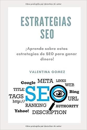 ESTRATEGIAS SEO: ¡Aprende sobre estas estrategias de SEO para ganar dinero!: Amazon.es: Valentina Gomez: Libros