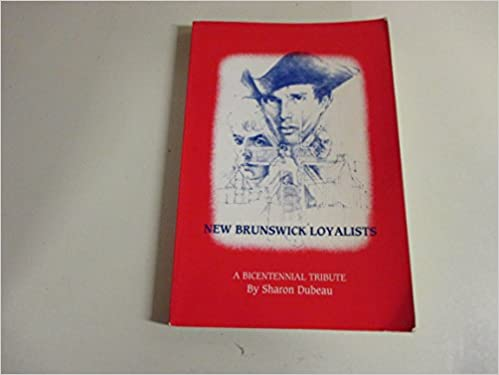 New Brunswick Loyalists: A Bicentennial Tribute, Dubeau, Sharon