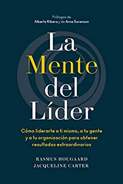 La mente del líder: Cómo liderarte a ti mismo, a tu gente y a tu organización para obtener resultados extraordinarios (Spanish Edition)