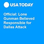Official: Lone Gunman Believed Responsible for Dallas Attack | Doug Stanglin,Trevor Hughes