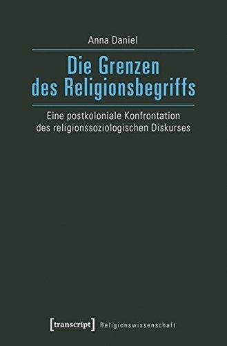 Die Grenzen Des Religionsbegriffs  Eine Postkoloniale Konfrontation Des Religionssoziologischen Diskurses  Religionswissenschaft