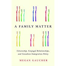 A Family Matter: Citizenship, Conjugal Relationships, and Canadian Immigration Policy