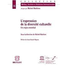 L'expression de la diversité culturelle: Un enjeu mondial (Médias, sociétés et relations internationales t. 16) (French Edition)