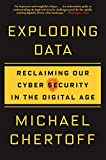 Exploding Data: Reclaiming Our Cyber Security in