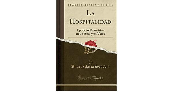 La Hospitalidad: Episodio Dramático En Un Acto y En Verso (Classic Reprint) (Spanish Edition): Angel Maria Segovia: 9781390323429: Amazon.com: Books