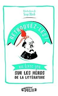 Retrouvez-les!: Un livre-jeu sur les héros de la littérature par Véronique Jacob