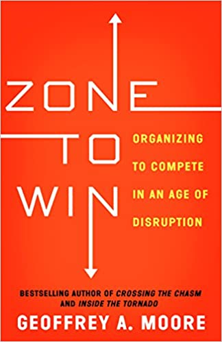 Geoffrey A. Moore - Zone To Win: Organizing To Compete In An Age Of Disruption